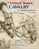 The United States Cavalry: An Illustrated History, 1776-1944