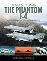 The Phantom F-4: Rare Photographs from Wartime Archives (Images of War)