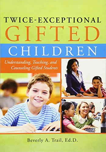 Twice-Exceptional Gifted Children: Understanding, Teaching, And Counseling Gifted Students