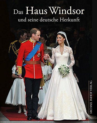 Das Haus Windsor und seine deutsche Herkunft: Die Royals aus Hannover und Sachsen-Coburg & Gotha