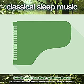 Classical Sleep Music: Calm Classical Piano Music and Nature Sounds For Sleep Music, Music For Deep Sleep and Soft Background Sleeping Music For Sleep
