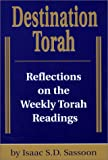 Destination Torah: Notes and Reflections on Selected Verses from the Weekly Torah Readings