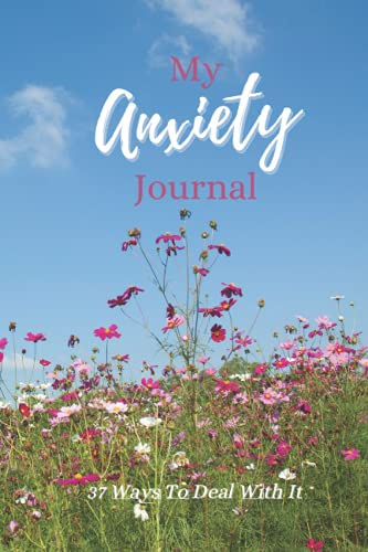 My Anxiety Journal: 37 Ways To Help You Deal With It