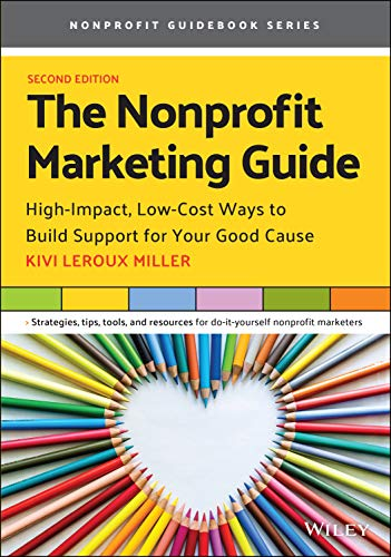 Compare Textbook Prices for The Nonprofit Marketing Guide: High-Impact, Low-Cost Ways to Build Support for Your Good Cause 2 Edition ISBN 9781119771036 by Leroux Miller, Kivi