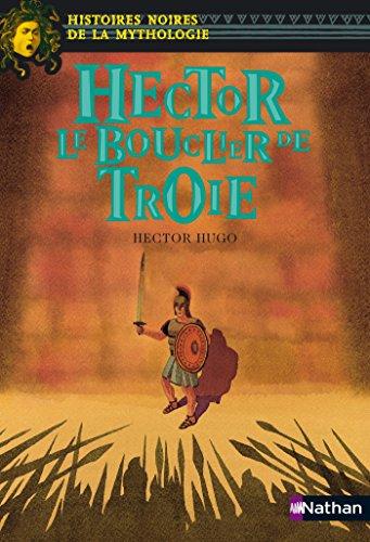 Hector Le bouclier de Troie (Histoires noires de la mythologie t. 10) (French Edition)