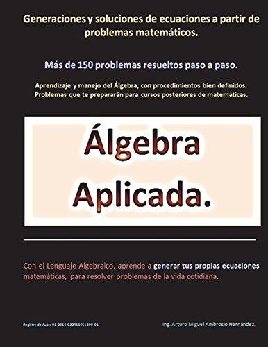 Download Álgebra Aplicada.: Generaciones y soluciones de ecuaciones a partir de problemas matemáticos. 1983283509