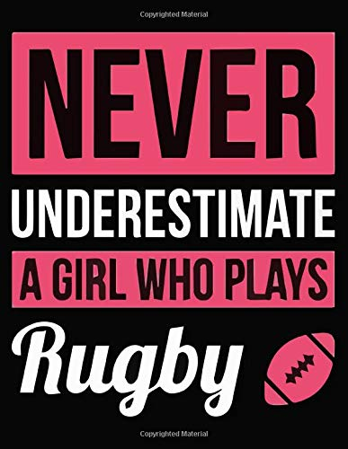 Never Underestimate a girl who loves rugby: Rugby Journal for journaling |Rugby sport Notebook 110 pages 8.5x11 inches |super rugby| coaching rugby| Gift for rugby players men and woman| ball sports