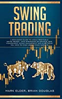 Swing Trading: A Beginner's Guide to Highly Profitable Swing Trades - with Strategies on Options, Time Management, Money Management and Everything You Need to Know about Stock Markets