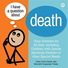 I Have a Question about Death: Clear Answers for All Kids, including Children with Autism Spectrum Disorder or other Special Needs