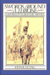 SWORDS AROUND A THRONE: NAPOLEON'S GRANDE ARMEE: Napolean's Grande Armee Hardcover