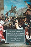 The Demographic Imagination and the Nineteenth-Century City: Paris, London, New York (Cambridge Studies in Nineteenth-Century Literature and Culture, Series Number 97)