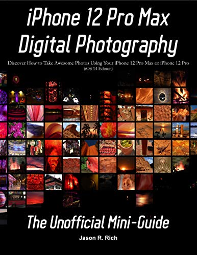 iPhone 12 Pro Max Digital Photography: The Unofficial Mini-Guide (iOS 14 Edition)...