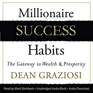 Millionaire Success Habits     The Gateway to Wealth & Prosperity              By:                                                                                                                                 Dean Graziosi                               Narrated by:                                                                                                                                 Mark Steinbeck                      Length: 8 hrs and 13 mins     253 ratings     Overall 4.7