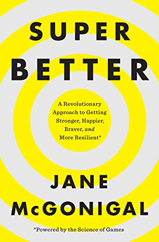 Image of SuperBetter: A Revolutionary Approach to Getting Stronger, Happier, Braver and More Resilient--Powered by the Science of Games