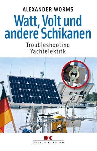 Watt, Volt und andere Schikanen: Troubleshooting Yachtelektrik (Yacht Bücherei)