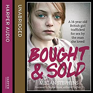 Bought and Sold                   By:                                                                                                                                 Megan Stephens                               Narrated by:                                                                                                                                 Josie Dunn                      Length: 6 hrs and 23 mins     123 ratings     Overall 4.6