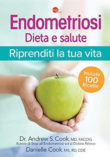 Endometriosi. Dieta & salute. Riprenditi la tua vita