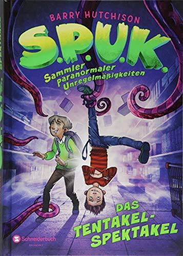 S.P.U.K. - Sammler paranormaler Unregelmäßigkeiten: Das Tentakel-Spektakel