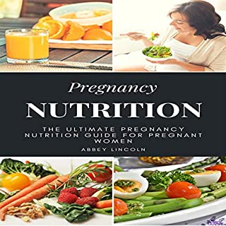 Pregnancy Nutrition     The Ultimate Pregnancy Nutrition Guide for Pregnancy Women              By:                                                                                                                                 Abbey Lincoln                               Narrated by:                                                                                                                                 Betty Johnston                      Length: 1 hr and 30 mins     17 ratings     Overall 5.0