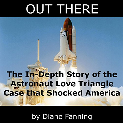 Out There     The In-Depth Story of the Astronaut Love Triangle Case that Shocked America              By:                                                                                                                                 Diane Fanning                               Narrated by:                                                                                                                                 Thomas M. Hatting                      Length: 8 hrs and 16 mins     13 ratings     Overall 3.1