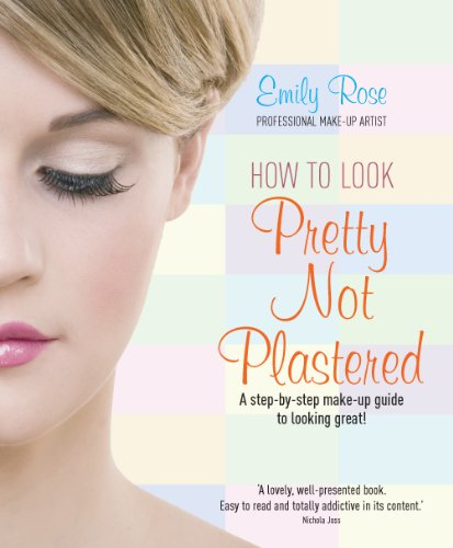 How To Look Pretty Not Plastered: A Step-by Step Make-up Guide to Looking Great! (English Edition)