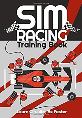 SIM RACING TRAINING BOOK: Racing Games Journal to help you learn tracks, improve your lap times by drawing and noting down driving lines, apex points, ... intermediate or competitive Simracer