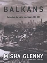 The Balkans: Nationalism, War and the Great Powers, 1804-1999