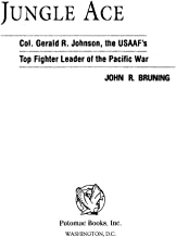 Jungle Ace: The Story of One of the USAAF's Great Fighter Leaders, Col. Gerald R. Johnson: The Story of One of the USAAF's...