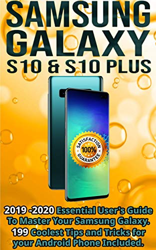 Samsung Galaxy S10 & S10 plus: 2019 - 2020 Essential User's Guide To Master Your Samsung Galaxy . 199 Coolest Tips and Tricks for your Android Phone Included. (English Edition)