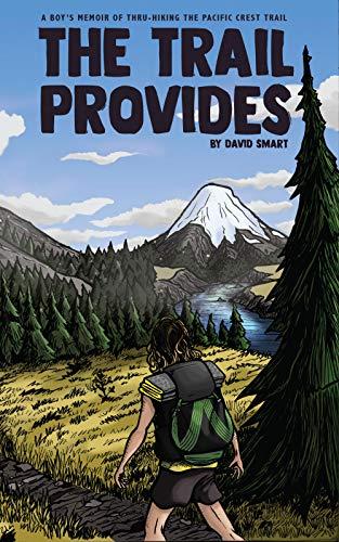 The Trail Provides: A Boy's Memoir of Thru-Hiking the Pacific Crest Trail (English Edition)