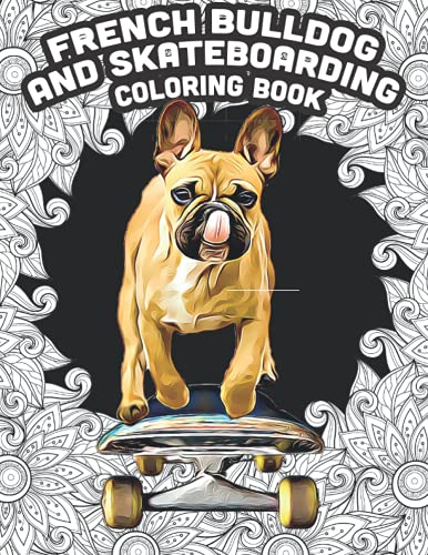 French Bulldog And Skateboarding Coloring Book: 50 illustrations And dog Lover Phrases Book 8.5 x 11 Dog Books For Adults Animal Obsession Therapeutic Coloring (Spanish Edition)