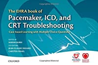 The EHRA Book of Pacemaker, ICD, and CRT Troubleshooting: Case-based learning with multiple choice questions (The European Society of Cardiology) by Unknown(2015-06-30)