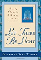 Let There Be Light: The Old Testament Metaphysically Interpreted (Unity Classic Library)