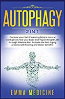 Autophagy: Discover your Self-Cleansing Body's Natural Intelligence, Heal your Body and Rapid Weight Loss through Alkaline Diet. Activate the Anti-Aging Process with Fasting and Water Benefits (Healthy Lifestyle and Delicious Recipes to Prevent and Reverse Disease)