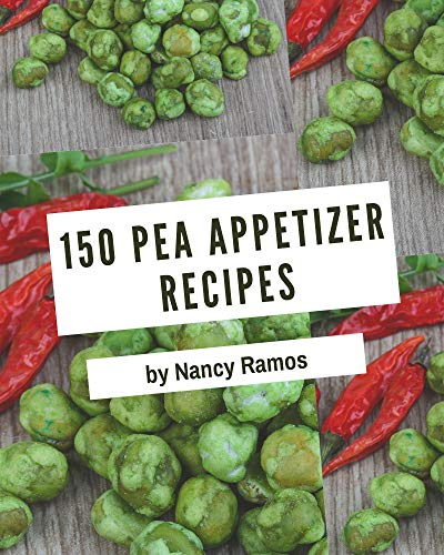 150 Pea Appetizer Recipes: More Than a Pea Appetizer Cookbook (English Edition)