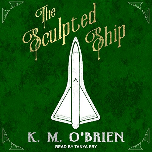The Sculpted Ship Audiobook By K. M. O'Brien cover art
