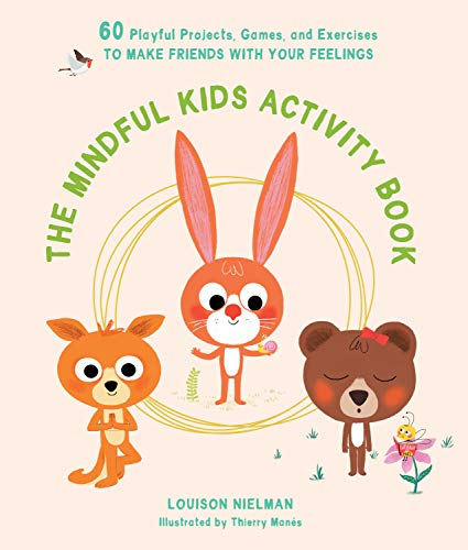 The Mindful Kids Activity Book: 60 Playful Projects, Games, and Exercises to Make Friends with Your Feelings