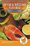 IIFYM & Régime Flexible: Retarder la nourriture, ne pas vous en priver - Manger Tous Les Aliments Que Vous Aimez Et Perdez Du Poids (Livre en Français / IIFYM & Flexible Dieting French Book)