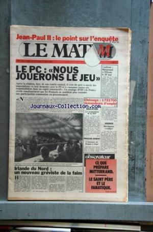 MATIN DE PARIS (LE) [No 1313] du 16/05/1981 - jean-paul ii - le point sur l'enquete le pc - nous jouerons le jeu irlande du nord - un nouveau greviste de la faim - brendan mclaughlin et aussi bobby sands , francis hughes - proche-orient - l'emissaire de reagan a riad philip habib - marchaudon s'explique aux assises de la seine - les propositions de la f.e.n. - andre henry confirme - mitterrand a l'elysee le 20 mai