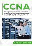 CCNA: Estrategias Simples y Efectivas para Dominar la Certificación CCNA (Cisco Certified Network Associate) Routing Y Switching Desde la A-Z (Libro En Español / CCNA Spanish Book Version)