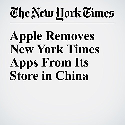 Apple Removes New York Times Apps From Its Store in China audiobook cover art