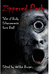 Zippered Flesh: Tales of Body Enhancements Gone Bad! (The Zippered Flesh Trilogy) Kindle Edition