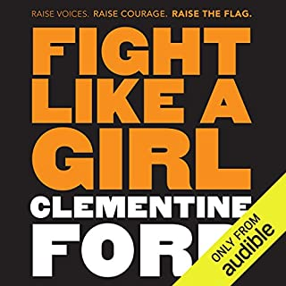 Fight Like a Girl                   By:                                                                                                                                 Clementine Ford                               Narrated by:                                                                                                                                 Clementine Ford                      Length: 9 hrs and 30 mins     652 ratings     Overall 4.6