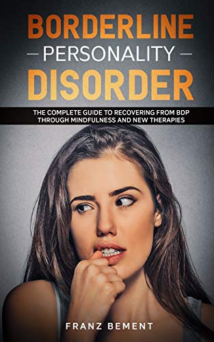 Borderline Personality Disorder: The Complete Guide to Recovering from BDP Through Mindfulness and New Therapies