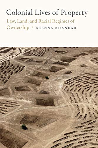 Colonial Lives of Property: Law, Land, and Racial Regimes of Ownership (Global and Insurgent Legalities)