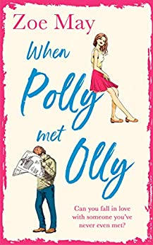 When Polly Met Olly: A fantastically uplifting romantic comedy! by [Zoe May]