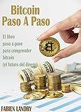 Bitcoin Paso A Paso: El libro paso a paso para comprender Bitcoin (el futuro del dinero)
