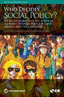Who Decides on Social Policy?: Social Networks and the Political Economy of Social Policy in Latin America and the Caribbean (Latin American Development Forum)