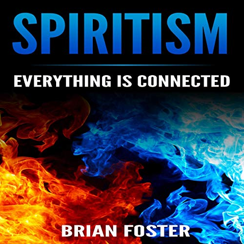 Spiritism: Everything Is Connected Audiobook By Brian Foster cover art