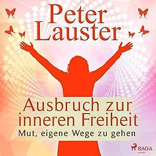 Ausbruch zur inneren Freiheit - Mut, eigene Wege zu gehen                   Autor:                                                                                                                                 Peter Lauster                               Sprecher:                                                                                                                                 Christoph Küster                      Spieldauer: 4 Std. und 46 Min.     2 Bewertungen     Gesamt 3,5